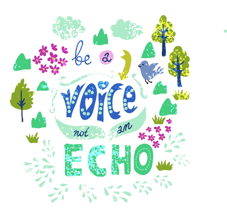 echo: Illustration of hand-lettering that says Be a voice, not an echo. Illustration suitable for cards, prints, t-shirt