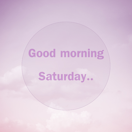 saturday: Good morning Saturday, text on soft pastel cloud and sky Stock Photo