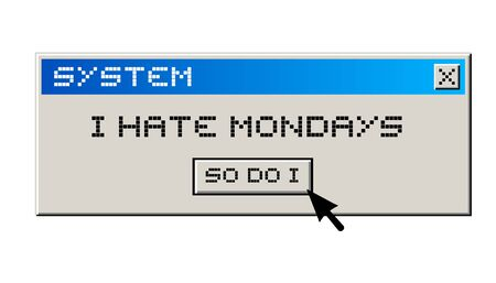 end user: Hate monday