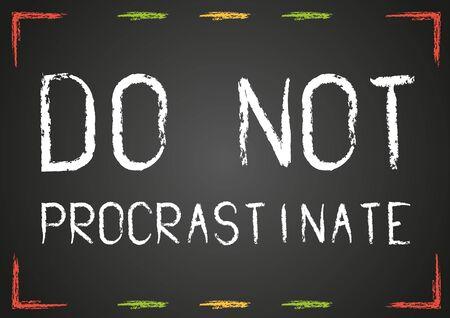 Chalk text Do not procrastinate on blackboard