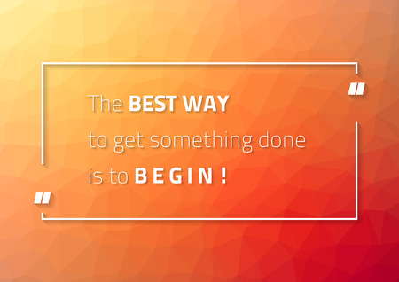 best way: Motivational poster for those who procrastinate with text - The best way to get something done is to begin!