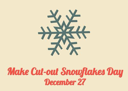 make my day: Poster for annual celebration of Make Cut-out Snowflakes Day December 27 with illustration of snowflake Illustration