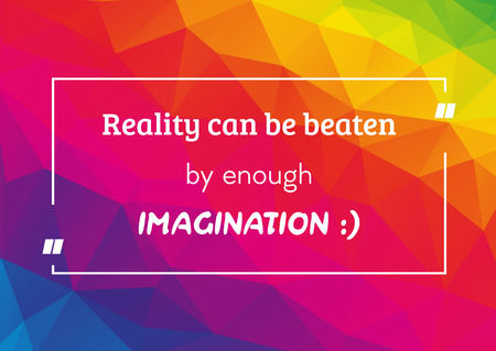 Quote with text Reality can be beaten by enough imagination - white text on rainbow polygonal color.