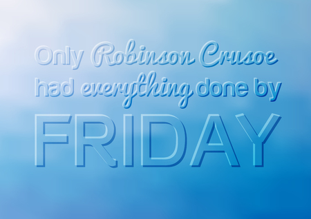 Motivational poster with quote - Only Robinson Crusoe had everything done by Friday, humorous saying about relax and dont haste at your work, life, no stress