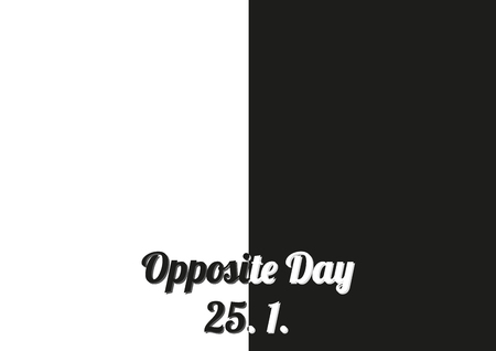 Simple black and white poster for special holiday Opposite day held on 25 January every day