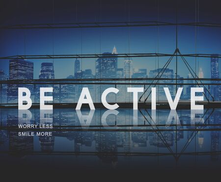 active: Be Active Energetic Lively Vigorous Action Activity Concept