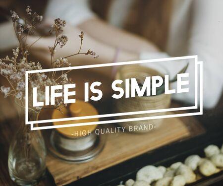 Life is Simple Mind Balance Live Enjoy Simplicity Concept