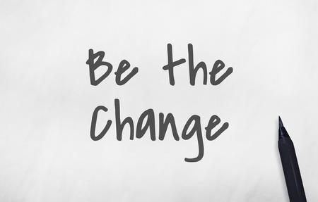 be the change: Be Brave Positive Change Concept