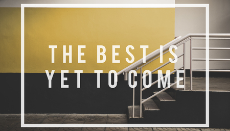 the best is yet to come quote overlay