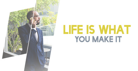 Life is What You Make it Be the Change You Can Do it