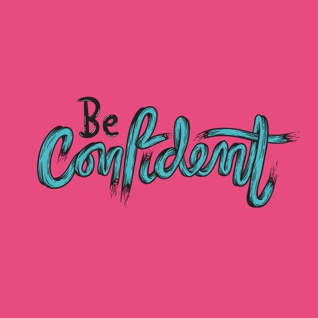 self assurance: Be Confident Trust Typography Concept