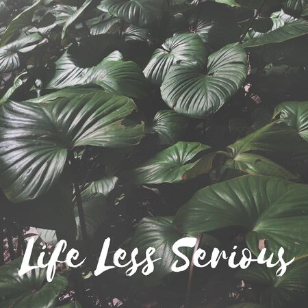 Life Less Serious Word on Nature Background