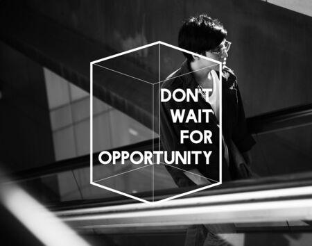 Do Not Wait For Opportunity Life Motivation Attitude