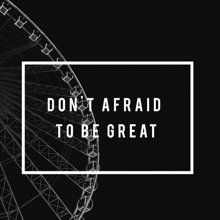 Do Not Be Afraid To Be Great Life Motivation Attitude Graphic Words