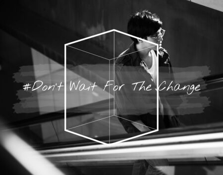 Do Not Wait For The Change Life Motivation Attitude
