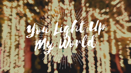 You Light Up My World Word on Blurred Lights Background