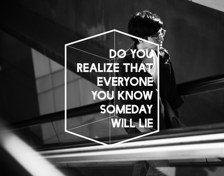 Do You Realise That Everyone Will Lie Someday Life Motivation Attitude