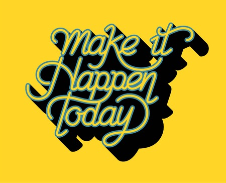 Make it happen today inspirational quote