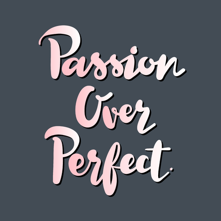 Passion over perfect inspirational quote