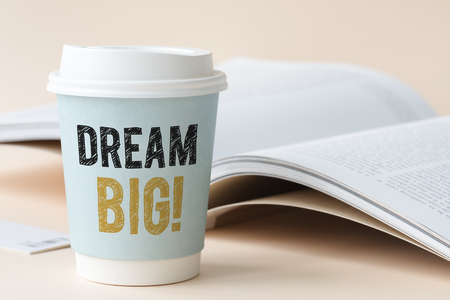 Coffee cup with a Dream big wording