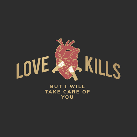 Love kills but I will take care of you logo vector