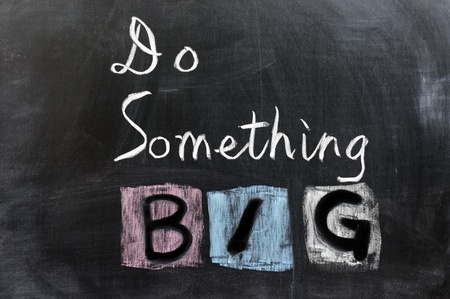 Chalk drawing - Do something big Stock Photo - 12701813