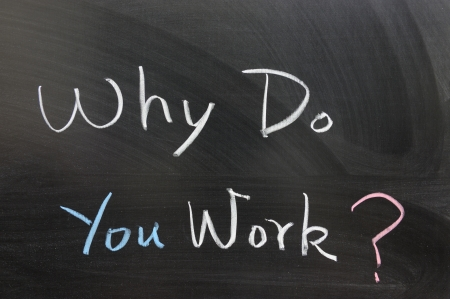 Why do you work words written on chalkboard Stock Photo - 14635897