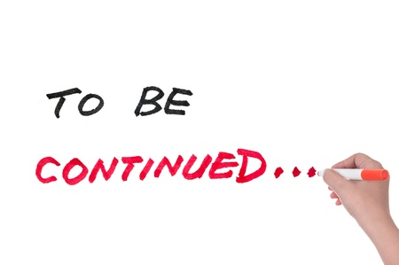 continued: To be continued concept written on white board