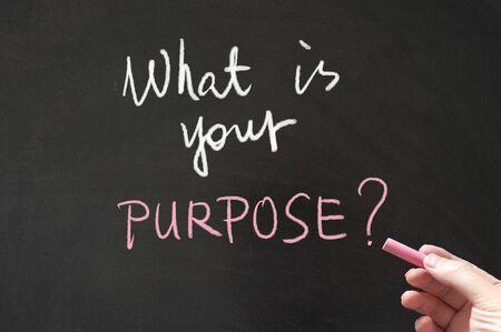 What is your purpose words written on blackboard using chalk