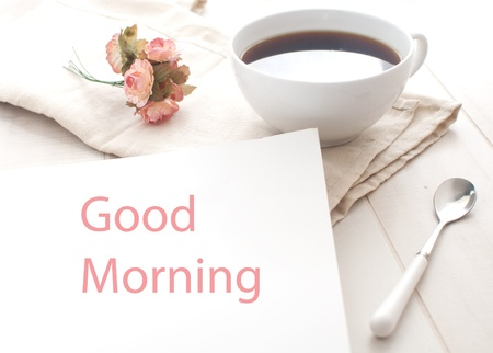 good morning: Good morning greeting note and coffee