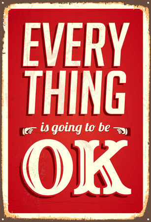 Vintage metal sign - Everything is going to be ok - Vector EPS10. Grunge effects can be easily removed for a brand new, clean sign.