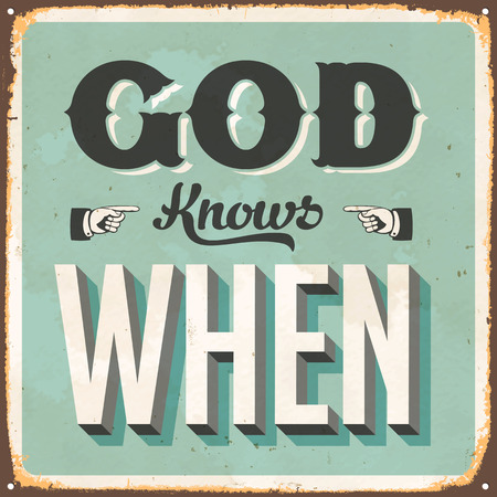 Vintage metal sign - God Knows When - Vector EPS10. Vector EPS10. Grunge effects can be Easily removed.