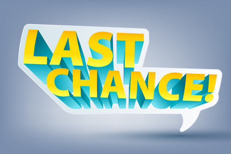 Last chance speech bubble sticker label. Advertising promotion tag.