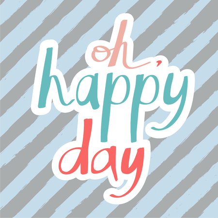 strip shirt: Hand drawn lettering poster with a phrase Oh, happy day, on a stripes background. Vector art for wedding invitation or valentines day card or bithday card Illustration