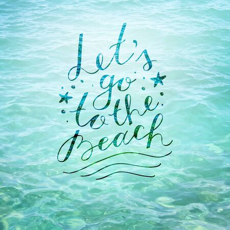 tagline: lets go to the beach,  lettering on sea water surface