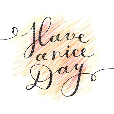 writes: have a nice day, vector lettering, handwritten text