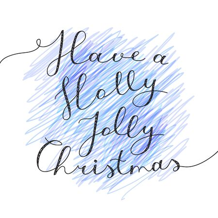 jolly: have a holly jolly christmas, vector lettering, handwritten text on hand drawn pencil background Illustration