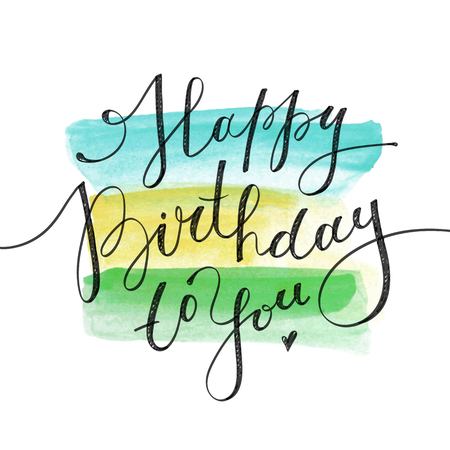 watercolor pen: happy birthday to you, vector lettering on watercolor brushstrokes