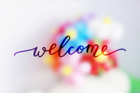 welcome, lettering on blurred flowers bouquet background, colorful balloons flowers