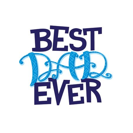Best dad ever, fathers day greeting card or print, vector lettering
