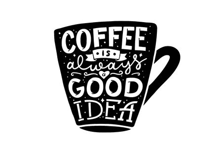 coffee is always a good idea, vector hand lettering