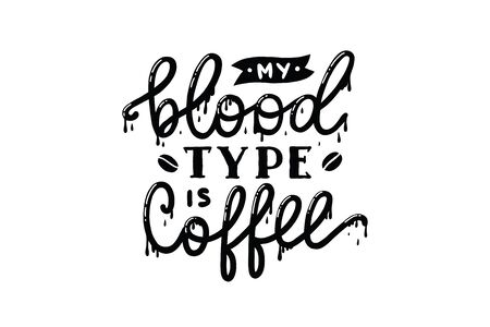 my blood type is coffee, vector hand lettering