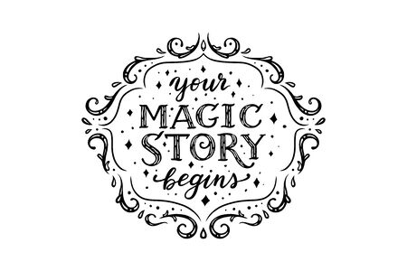 your magic story begins, vector lettering composition in floral vintage frame