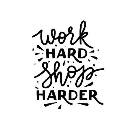 work hard shop harder, vector hand lettering composition