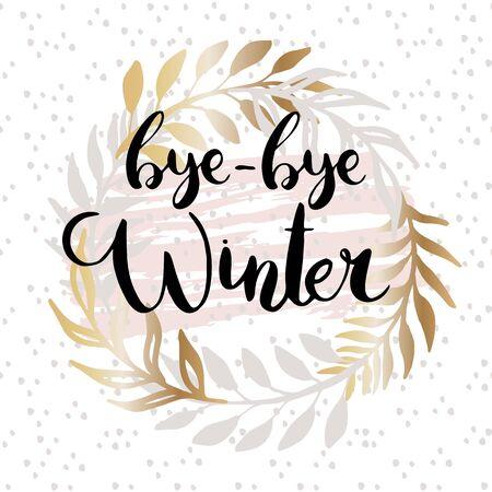 Bye bye winter, isolated calligraphy phrase, vector illustration Illustration