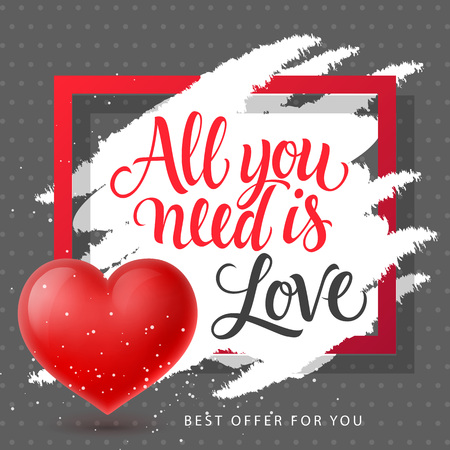 All you need is love, best offer for you lettering in frame with heart. Calligraphic inscription can be used for leaflets, festive design, posters, banners.