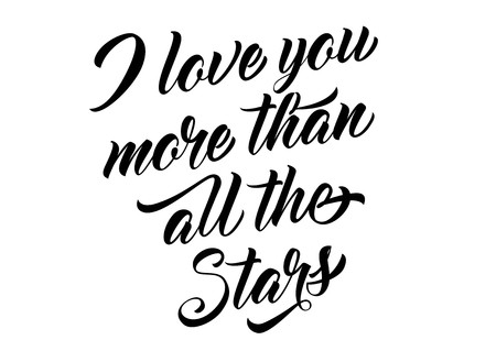 I love you more than all stars lettering. Calligraphic inscription with romantic phrase. Handwritten text, calligraphy. Can be used for greeting cards, posters and leaflets Ilustração