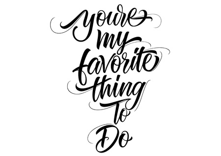 You are my favorite thing to do lettering design