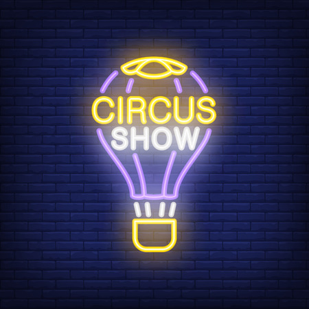 Circus show neon sign. Hot air balloon in bright inscription on dark brick wall background. Night bright advertisement. Vector illustration in neon style for festival placard or performance