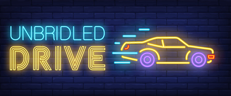 Unbridled drive neon sign. Racing car on brick background. Street race, breach of law, freedom. Night bright advertisement. Vector illustration in neon style for transport, lifestyle, competition Illustration